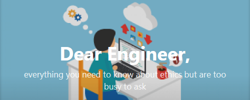 Dear Engineer, everything you always wanted to know about ethics but were too busy to ask